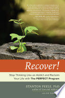 Recover!  : Stop Thinking Like an Addict and Reclaim Your Life with The PERFECT Program