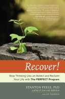 Recover!: Stop Thinking Like an Addict and Reclaim Your Life with ...