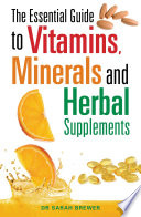 """The Essential Guide to Vitamins, Minerals and Herbal Supplements"" by Sarah Brewer"