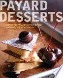 """Payard Desserts"" by François Payard, Rogério Voltan, Tish Boyle"