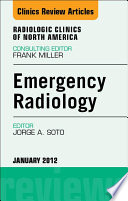Emergency Radiology, An Issue of Radiologic Clinics of North America - E-Book
