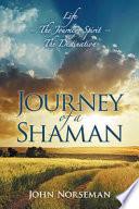 Journey of a Shaman: Life - The Journey, Spirit - The Destination