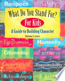 What Do You Stand For? for Kids  : A Guide to Building Character