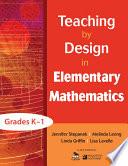 Teaching By Design In Elementary Mathematics Grades K 1 Book PDF