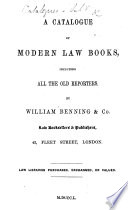 A Catalogue of Modern Law Books, including all the old Reporters