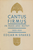 Cantus Firmus in Mass and Motet, 1420-1520