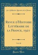 Revue d'Histoire Littéraire de la France, 1921, Vol. 28 (Classic Reprint)