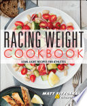 """Racing Weight Cookbook: Lean, Light Recipes for Athletes"" by Matt Fitzgerald, Georgie Fear"