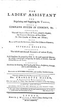 The Ladies  Assistant for Regulating and Supplying the Table  Being a Complete System of Cookery     Sixth Edition  Enlarged  Corrected  and Improved to the Present Time