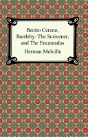 Benito Cereno  Bartleby  the Scrivener  And  the Encantadas
