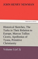 Historical Sketches, Volume I (of 3) The Turks in Their Relation to Europe, Marcus Tullius Cicero, Apollonius of Tyana, Primitive Christianity