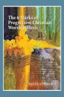 The 6 Marks of Progressive Christian Worship Music [Pdf/ePub] eBook