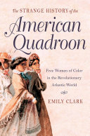 The Strange History of the American Quadroon