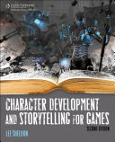 Character Development and Storytelling for Games, Second Edition
