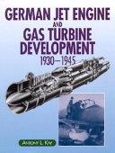 German Jet Engine and Gas Turbine Development, 1930-45