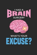 I Had a Brain Surgery What s Your Excuse  6x9 Funny Blank Lined Composition Notebook for People Who Had Brain Surgery