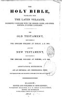 The Holy Bible Translated from the Latin Vulgate,... The Old Testament, First Published by the English College at Douay,... And the New Testament First Published by the English College at Rheims,... With Annotations, References, and an Historical and Chronological Index,...