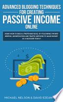 Advanced Blogging Techniques for Creating Passive Income Online