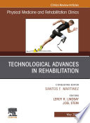 Technological Advances in Rehabilitation  An Issue of Physical Medicine and Rehabilitation Clinics of North America  Ebook