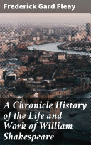 A Chronicle History of the Life and Work of William Shakespeare [Pdf/ePub] eBook