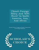 China s Foreign Policy and  Soft Power  in South America  Asia  and Africa   Scholar s Choice Edition