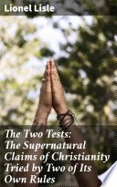 The Two Tests  The Supernatural Claims of Christianity Tried by Two of Its Own Rules