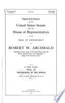 Proceedings of the United States Senate and the House of Representatives in the Trial of Impeachment of Robert W. Archbald, Additional Circuit Judge of the United States from the Third Judicial Circuit and Designated a Judge of the Commerce Court