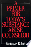 A Primer for Today's Substance Abuse Counselor
