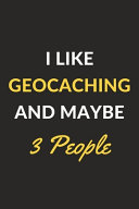 I Like Geocaching And Maybe 3 People