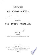 Readings for Sunday Schools  on some of Our Lord s Parables  By S  W