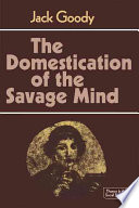 """The Domestication of the Savage Mind"" by Jack Goody, John Rankine Goody, Cambridge University Press, John Dunn, Geoffrey Hawthorn"