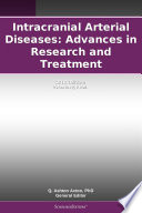 Intracranial Arterial Diseases: Advances in Research and Treatment: 2011 Edition