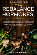 Hormone Reset Diet  REBALANCE THEM HORMONES    Proven Ways To Return Balance To Your Hormone Levels To Increase Weight Loss and Metabolism