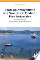 From an Antagonistic to a Synergistic Predator Prey Perspective Book