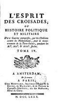 L'esprit des croisades, ou Histoire politique et militaire des guerres entreprises par les Chrétiens contre les Mahométans, pour le recouvrement de la Terre-Sainte, pendant les XIe, XIIe et XIIIe siècles
