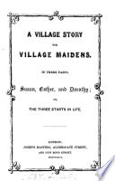 A village story for village maidens  Susan  Esther  and Dorothy  or  The three starts in life