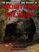 The Archaeology and History of Ancient Dean and the Wye Valley