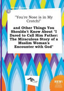 You re Nose Is in My Crotch  and Other Things You Shouldn t Know about I Dared to Call Him Father Book