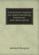 A Practical Treatise on Coach building  Historical and Descriptive
