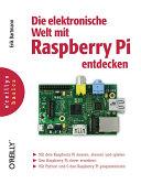 Die elektronische Welt mit Raspberry Pi entdecken : [mit dem Raspberry Pi messen, steuern und spielen ; den Raspberry Pi clever erweitern ; mit Python und C den Raspberry Pi programmieren]