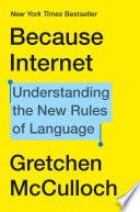 link to Because internet : understanding the new rules of language in the TCC library catalog