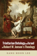 Trinitarian Ontology and Israel in Robert W. Jenson's Theology Pdf/ePub eBook