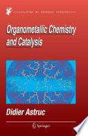 Organometallic Chemistry and Catalysis