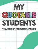 My Quotable Students Teachers  Coloring Pages