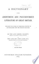 A Dictionary of the Anonymous and Pseudonymous Literature of Great Britain