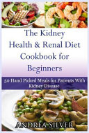 The Kidney Health and Renal Diet Cookbook for Beginners Book
