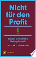 Nicht für den Profit!  : Warum Demokratie Bildung braucht