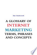 A Glossary Of Internet Marketing Terms Phrases And Concepts