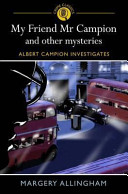 My Friend Mr Campion And Other Mysteries
