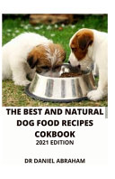 The Best and Natural Dog Food Recipes Cookbook  2021 Edition